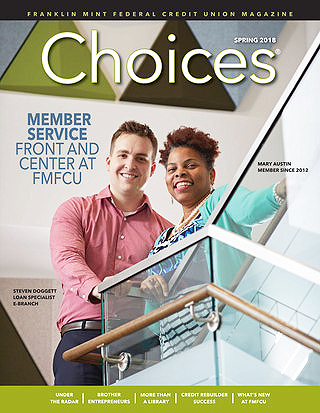 FMFCU's Choices Magazine - Spring 2018 edition
