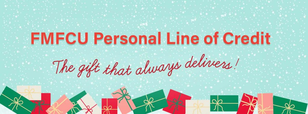 FMFCU Personal Line of Credit. The Gift That Always Delivers!