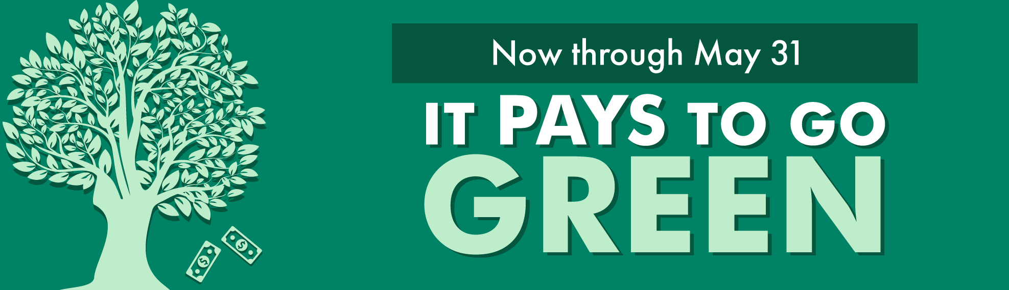 now through may 31 it pays to go green